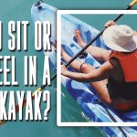 Do you sit or kneel in a kayak?