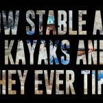 How stable are the kayaks and do they ever tip?